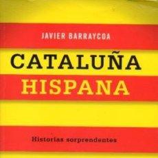 Libros: CATALUÑA HISPANA BARRAYCOA, JAVIER PUBLICADO POR LIBROS LIBRES (2013) GASTOS DE ENVIO GRATIS. Lote 194376735