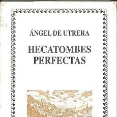 Libros: HECATOMBES PERFECTAS - ÁNGEL DE UTRERA - 2000. Lote 194428465