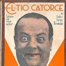 Libros: EL TIO CATORCE - SAINETE EN TRES ACTOS - PEDRO PEREZ FERNANDEZ - LA FARSA - 1931. Lote 194428610