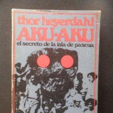 Libros: HEYERDAHL, THOR - AKU AKU. EL SECRETO DE LA ISLA DE PASCUA. Lote 194493071