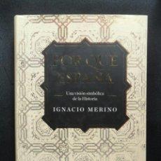 Libros: MERINO BOBILLO, IGNACIO - POR QUÉ ESPAÑA. UNA VISIÓN SIMBÓLICA DE LA HISTORIA. Lote 194493080