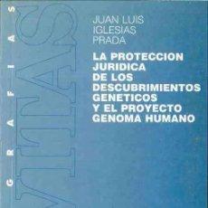 Libros: LA PROTECCIÓN JURIDICA DE LOS DESCUBRIMIENTOS GENÉTICOS Y EL PROYECTO GENOMA UNANO - JUAN LUIS IGLES. Lote 194547913