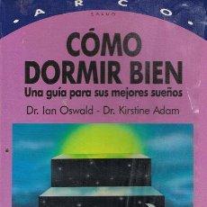 Libros: CÓMO DORMIR BIEN, UNA GUÍA PARA SUS MEJORES SUEÑOS - DR. IAN OSWALD- DR. KIRSTINE ADAM. Lote 194547925