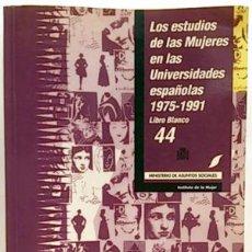 Libros: LOS ESTUDIOS DE LAS MUJERES EN LAS UNIVERSIDADES ESPAÑOLAS 1975-1991. LIBRO BLANCO - VARIOS AUTORES. Lote 194547932
