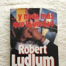 Libros: … Y NADA MÁS QUE LA VERDAD - ROBERT LUDLUM. Lote 194643681