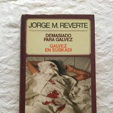 Libros: DEMASIADO PARA GÁLVEZ/GÁLVEZ EN EUSKADI - JORGE M. REVERTE. Lote 194643701