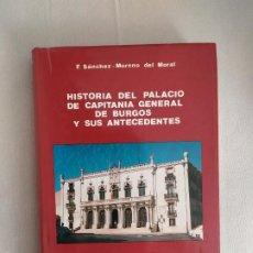 Libros: HISTORIA DEL PALACIO DE CAPITANIA GENERAL DE BURGOS Y SUS ANTECEDENTES F SANCHEZ MORENO DEL MORAL. Lote 194675312