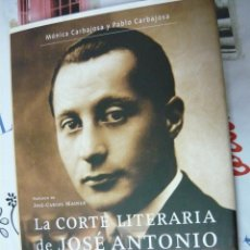 Libros: LA CORTE LITERARIA DE JOSE ANTONIO LA PRIMERA GENERACIÓN CULTURAL DE FALANGE. MÓNICA PABLO CARBAJOSA. Lote 194685682