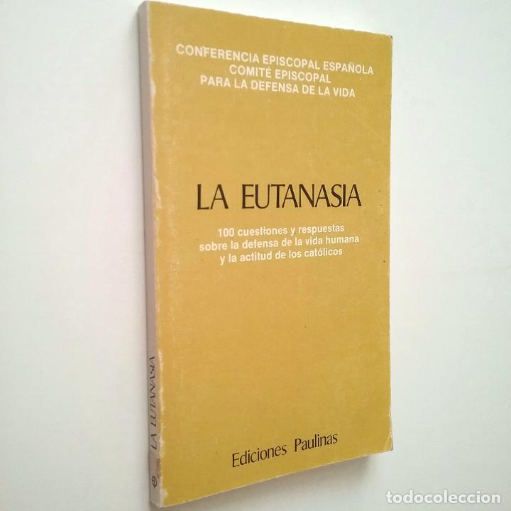 LA EUTANASIA. 100 CUESTIONES Y RESPUESTAS SOBRE LA DEFENSA DE LA VIDA HUMANA Y LA ACTITUD DE LOS CAT (Libros sin clasificar)