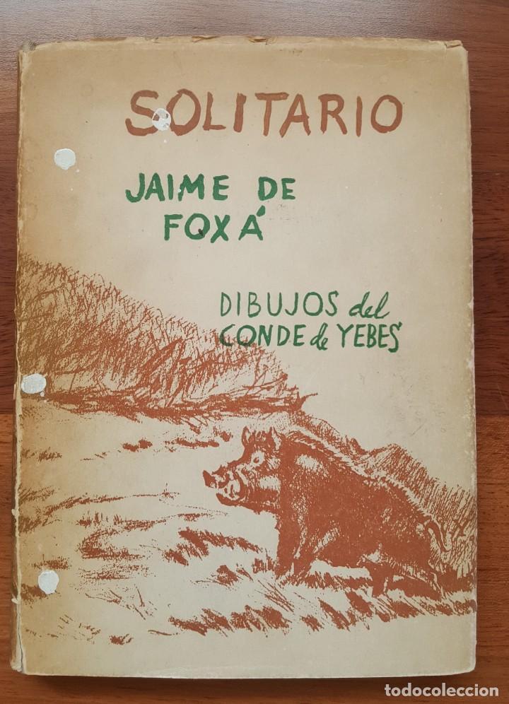 SOLITARIO. ANDANZAS Y MEDITACIONES DE UN JABALÍ. JAIME DE FOXÁ. CAZA (Libros sin clasificar)