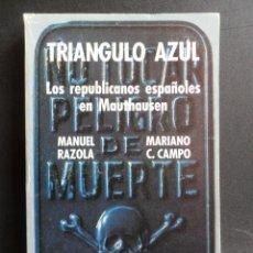 Libros: RAZOLA, MANUEL; C. CAMPO, MARIANO - TRIÁNGULO AZUL. LOS REPUBLICANOS ESPAÑOLES EN MAUTHAUSEN. Lote 194704022