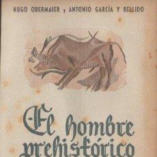 Libros: EL HOMBRE PREHISTORICO Y LOS ORIGENES DE LA HUMANIDAD - OBERMAIER, HUGO; GARCIA Y BELLIDO, ANTONIO. Lote 194753668