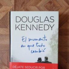 Libros: DOUGLAS KENNEDY - EL MOMENTO EN QUE TODO CAMBIÓ. Lote 194756360