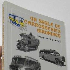 Libros: UN SEGLE DE CARROSSERIES GIRONINES - JOSEP VERT PLANAS. Lote 194871298