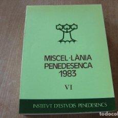 Libros: MISCEL.LÀNIA PENEDESENCA. Nº VI 1983. INSTITUT D'ESTUDIS PENEDESENCS. Lote 194881345