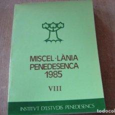 Libros: MISCEL.LÀNIA PENEDESENCA. Nº VIII 1985. INSTITUT D'ESTUDIS PENEDESENCS. Lote 194881696