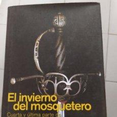 Libros: EL INVIERNO DEL MOSQUETERO CUARTA Y ULTIMA PARTE DE LOS TRES MOSQUETEROS . Lote 194881733