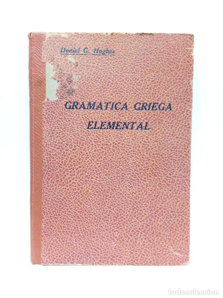 GARCIA HUGHES, DANIEL - GRAMÁTICA GRIEGA ELEMENTAL PARA LOS SEMINARIOS E INSTITUTOS OFICIALES (Libros sin clasificar)