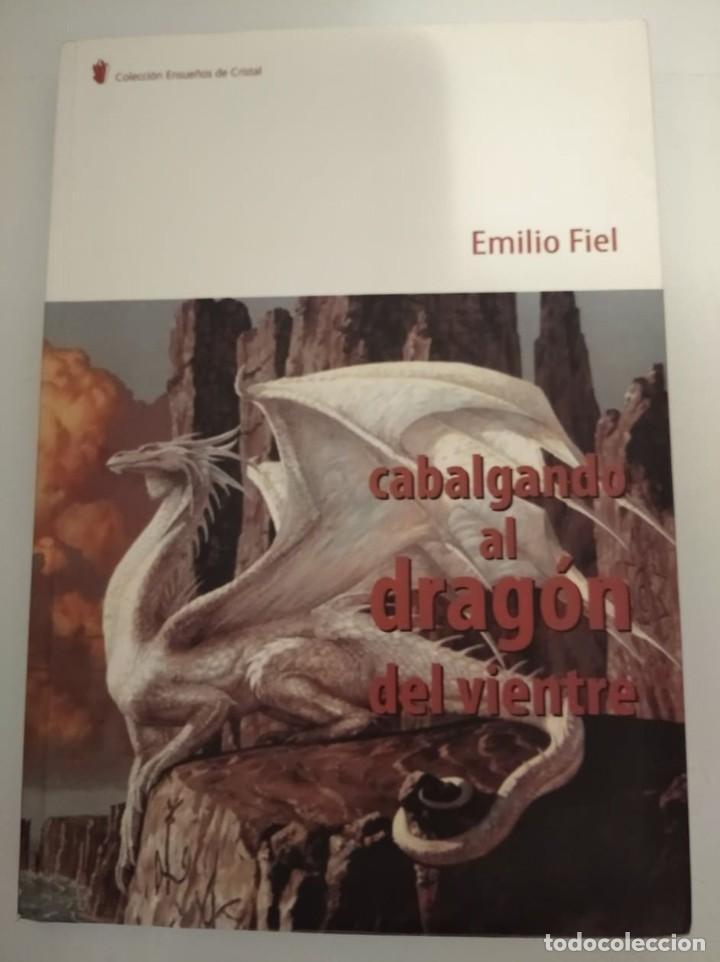CABALGANDO AL DRAGÓN DEL VIENTRE- EMILIO FIEL JAREÑO (Libros sin clasificar)