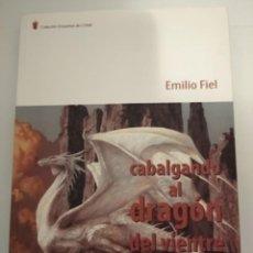 Libros: CABALGANDO AL DRAGÓN DEL VIENTRE- EMILIO FIEL JAREÑO. Lote 194905215