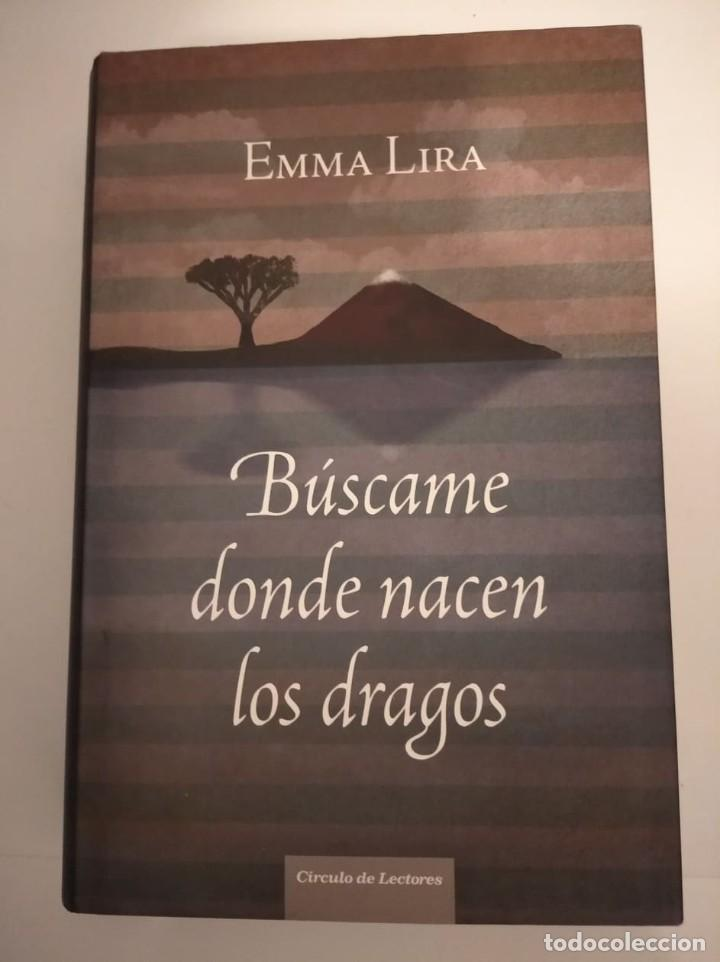 BÚSCAME DONDE NACEN LOS DRAGOS- EMMA LIRA (Libros sin clasificar)