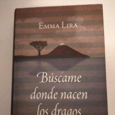 Libros: BÚSCAME DONDE NACEN LOS DRAGOS- EMMA LIRA. Lote 194905337