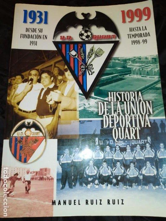 HISTORIA DE LA UNIÓN DEPORTIVA QUART MANUEL RUIZ RUIZ 1931 1999 (Libros sin clasificar)