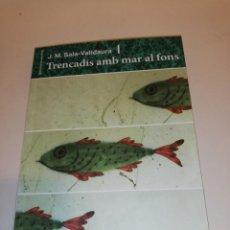 Libros: J. M. SALA - VALLDAURA, TRENCADIS AMB MAR AL FONS . Lote 194906346