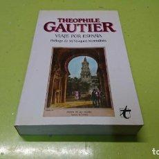 Libros: VIAJE POR ESPAÑA, THEOPHILE GAUTIER . Lote 194914510