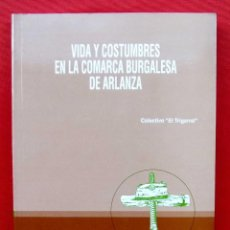 Libros: VIDA Y COSTUMBRES EN LA COMARCA BURGALESA DE ARLANZA. BURGOS. AÑO: 1993. COLECTIVO EL TRIGARRAL.. Lote 194937145