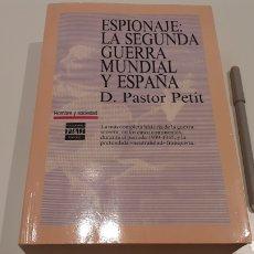 Libros: ESPIONAJE: LA SEGUNDA GUERRA MUNDIAL Y ESPAÑA. D. PASTOR PETIT. Lote 194966011