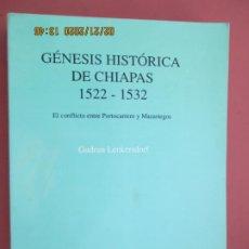 Libros: GÉNESIS HISTÓRICA DE CHIAPAS 1522-1532 - GUDRUM LENKERSDORF - UNIV. NAC. AUTON. DE MÉXICO - 1993. . Lote 194972307