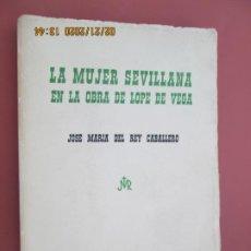 Libros: LA MUJER SEVILLANA EN LA OBRA DE LOPE DE VEGA - JOSÉ Mª DEL REY CABALLERO - SEVILLA 1975. . Lote 194973282
