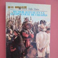 Libros: HUMOR RITUAL EN LA ALTIPLANICIE DE CHIAPAS - VICTORIA REIFLER BRICKER - MÉXICO 1ª ED. ESPAÑOL 1986.. Lote 194975831
