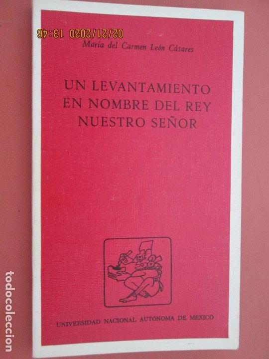 UN LEVANTAMIENTO EN NOMBRE DEL REY NUESTRO SEÑOR - Mª DEL CARMEN LEÓN CÁZARES - MÉXICO 1ª ED. 1988. (Libros sin clasificar)