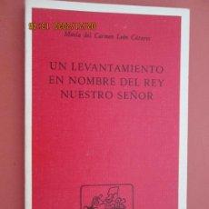 Libros: UN LEVANTAMIENTO EN NOMBRE DEL REY NUESTRO SEÑOR - Mª DEL CARMEN LEÓN CÁZARES - MÉXICO 1ª ED. 1988. . Lote 194976072
