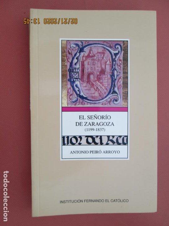 EL SEÑORIO DE ZARAGOZA 1199-1837 - ANTONIO PEIRÓ ARROYO - ZARAGOZA 1993. (Libros sin clasificar)