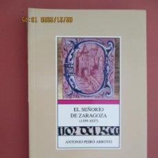 Libros: EL SEÑORIO DE ZARAGOZA 1199-1837 - ANTONIO PEIRÓ ARROYO - ZARAGOZA 1993. . Lote 194976205