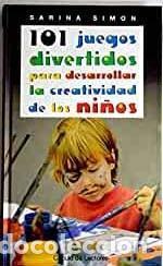 101 JUEGOS DIVERTIDOS PARA DESARROLLAR LA CREATIVIDAD DE LOS NIÑOS - SARINA SIMON (Libros sin clasificar)