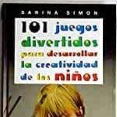 Libros: 101 JUEGOS DIVERTIDOS PARA DESARROLLAR LA CREATIVIDAD DE LOS NIÑOS - SARINA SIMON. Lote 195028677