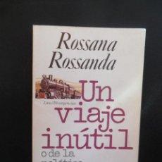 Libros: ROSSANDA, ROSSANA - UN VIAJE INÚTIL O DE LA POLÍTICA COMO EDUCACIÓN SENTIMENTAL. Lote 195029543