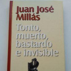 Libros: TONTO, MUERTO, BASTARDO E INVISIBLE/JUAN JOSÉ MILLAS. Lote 195055956