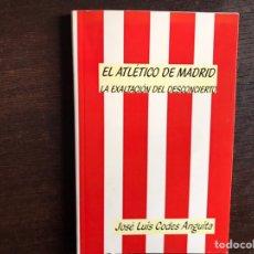 Libros: EL ATLÉTICO DE MADRID. LA EXALTACIÓN DEL DESCONCIERTO. JOSÉ LUIS CODES ANGUITA. DIFÍCIL. Lote 195062848
