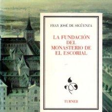 Libros: LA FUNDACION DEL MONASTERIO DE EL ESCORIAL, FRAY JOSÉ DE SIGÜENZA. Lote 195077122