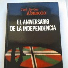 Libros: EL ANIVERSARIO DE LA INDEPENDENCIA/JOSÉ JAVIER ABASOLO. Lote 195099033