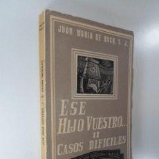 Libros: JUAN M. DE BUCK, S. J. ¡ESE HIJO VUESTRO...! II.-CASOS DIFICILES. Lote 195117630