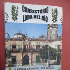 Libros: CONSISTORIO LORA DEL RIO - SEVILLA - 75 AÑOS DE BALOMPIE - 1931-2006 - A. CASTRO BLANCO - 2008.. Lote 195147841