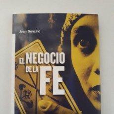 Libros: EL NEGOCIO DE LA FE. JUAN GONZALO. UNA NVESTIGACIÓN SOBRE FRAUDES EN CIERTAS CONSULTAS ESOTÉRICAS.. Lote 195151463