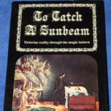 Libros: TO CATCH A SUNBEAM: VICTORIAN REALITY THROUGH THE MAGIC LANTERN - M. JOSEPH; 1ST ED. EDITION (1979). Lote 195154626
