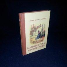 Libros: ANTONIO SANCHEZ PORTERO - LA DOLORES EN COPLAS, CANCIONES Y POEMAS - CALATAYUD 2001. Lote 195160997